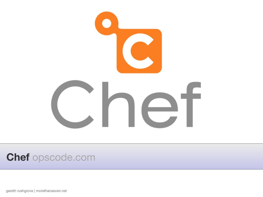 gareth rushgrove | morethanseven.net Chef opsco...
