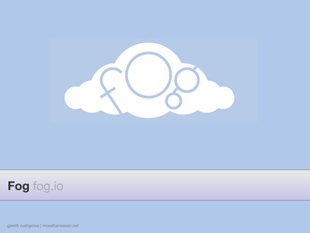 gareth rushgrove | morethanseven.net Fog fog.io
