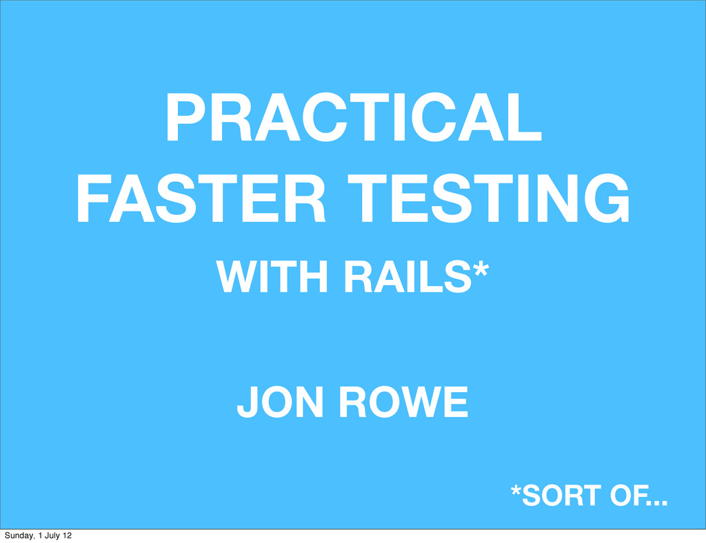PRACTICAL FASTER TESTING JON ROWE *SORT OF... W...