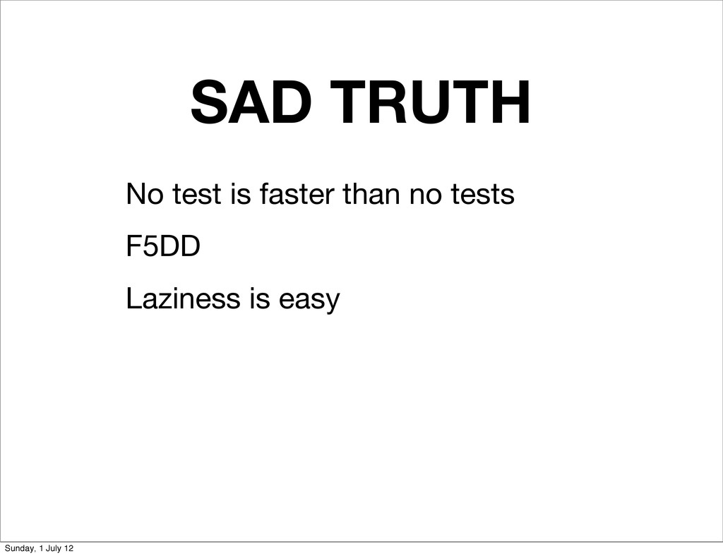 SAD TRUTH No test is faster than no tests F5DD ...