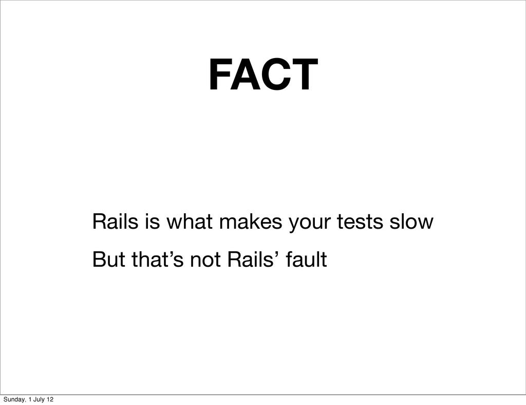 FACT Rails is what makes your tests slow But th...