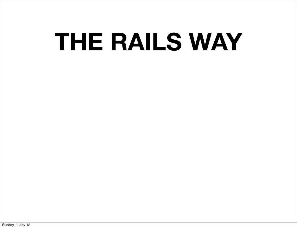 THE RAILS WAY Sunday, 1 July 12