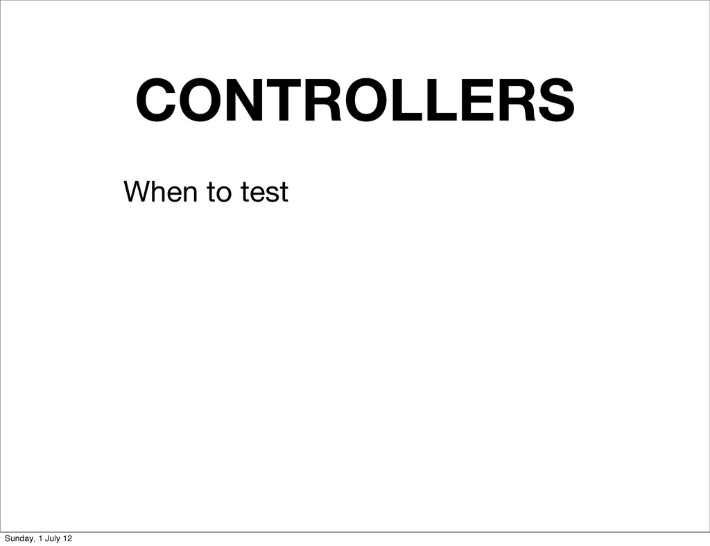 CONTROLLERS When to test Sunday, 1 July 12