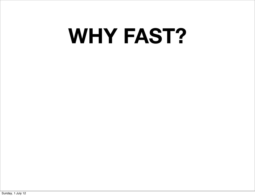 WHY FAST? Sunday, 1 July 12