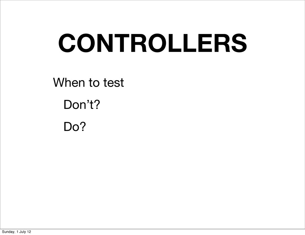 CONTROLLERS When to test Don't? Do? Sunday, 1 J...