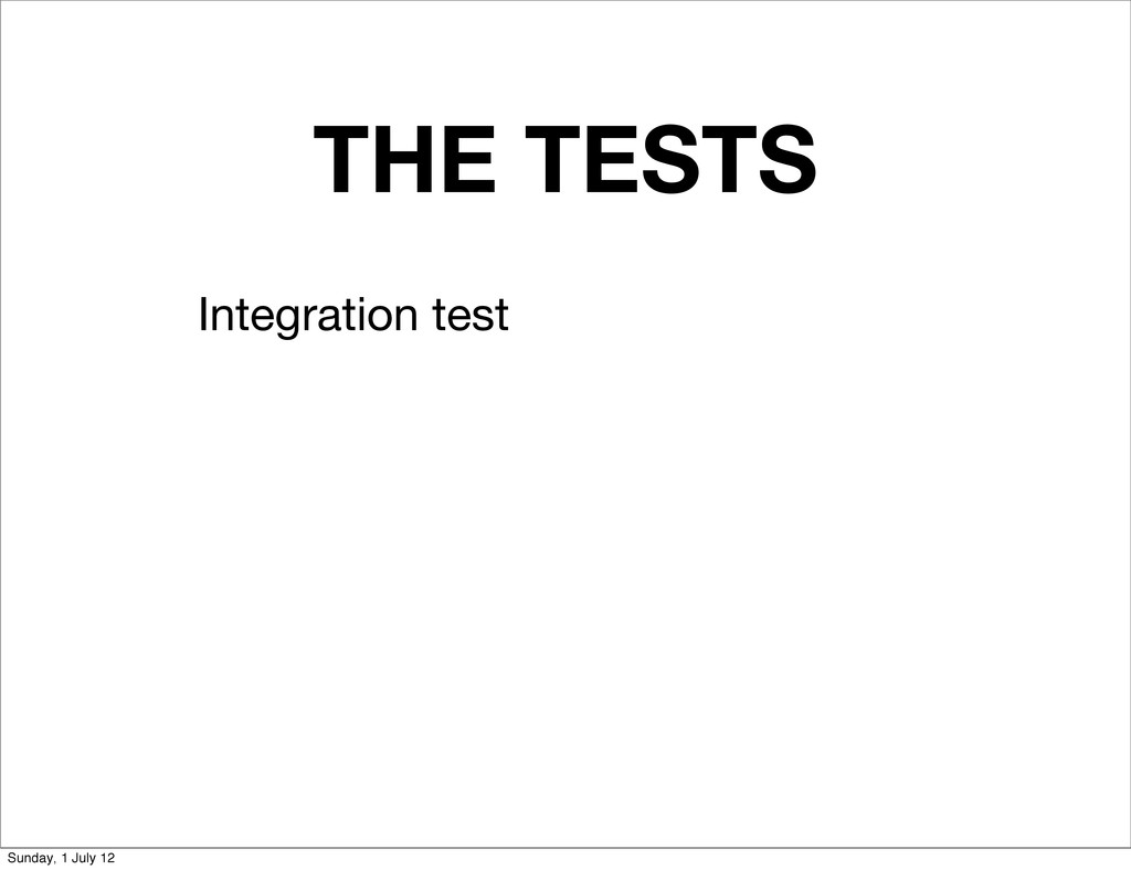 THE TESTS Integration test Sunday, 1 July 12