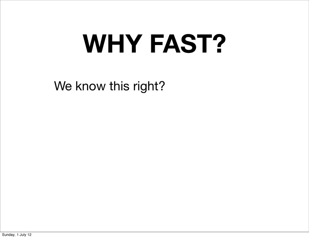 WHY FAST? We know this right? Sunday, 1 July 12