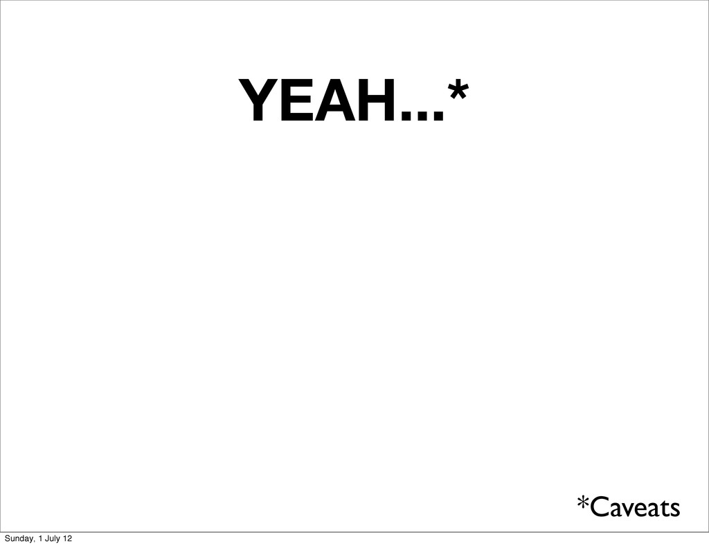 YEAH...* *Caveats Sunday, 1 July 12