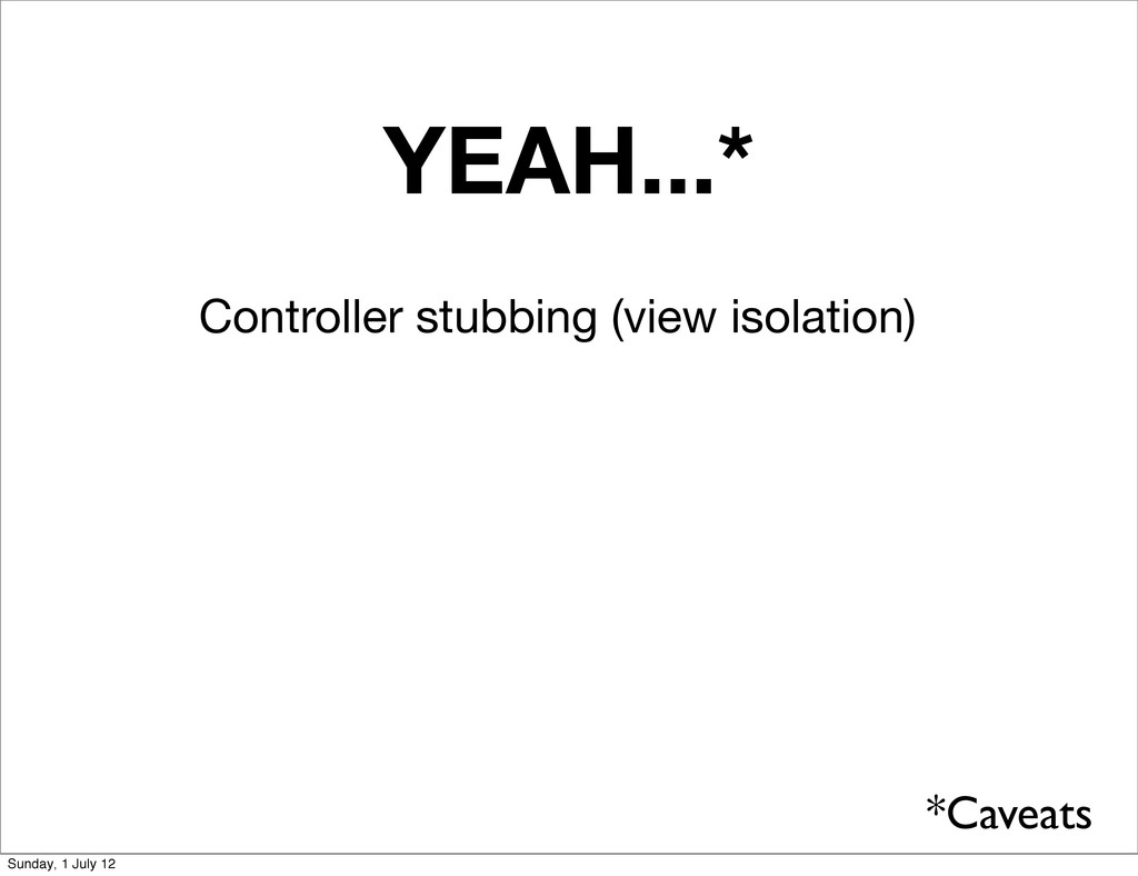 YEAH...* Controller stubbing (view isolation) *...