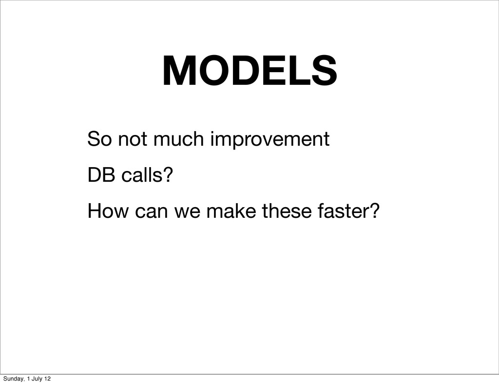 MODELS So not much improvement DB calls? How ca...