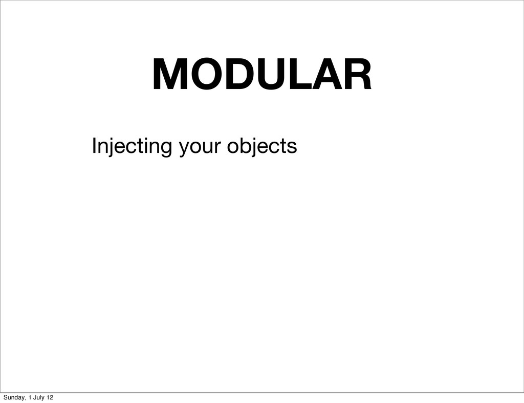 MODULAR Injecting your objects Sunday, 1 July 12