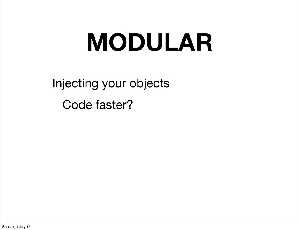 MODULAR Injecting your objects Code faster? Sun...