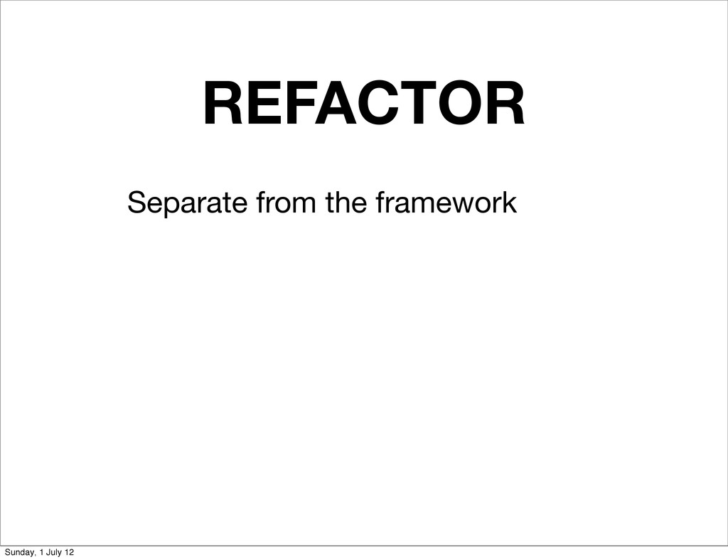 REFACTOR Separate from the framework Sunday, 1 ...