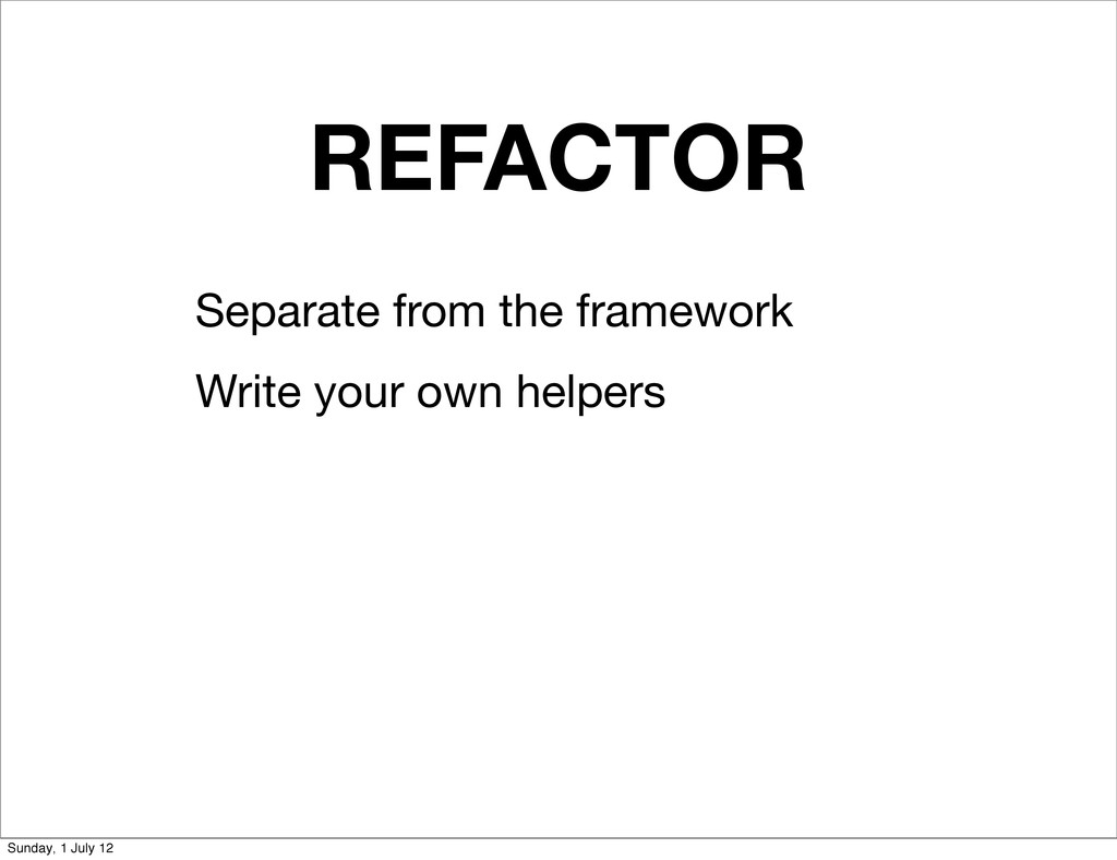 REFACTOR Separate from the framework Write your...