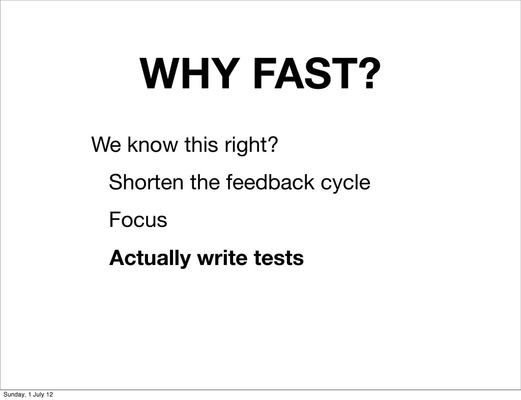 WHY FAST? We know this right? Shorten the feedb...