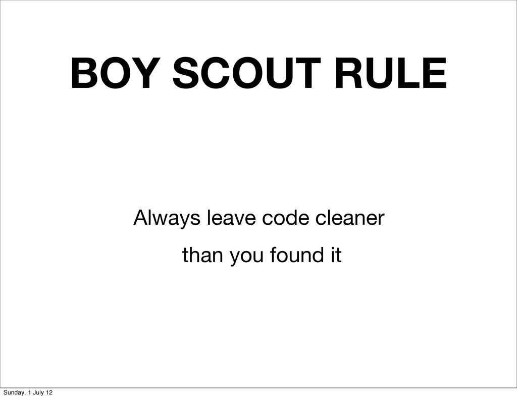BOY SCOUT RULE Always leave code cleaner than y...