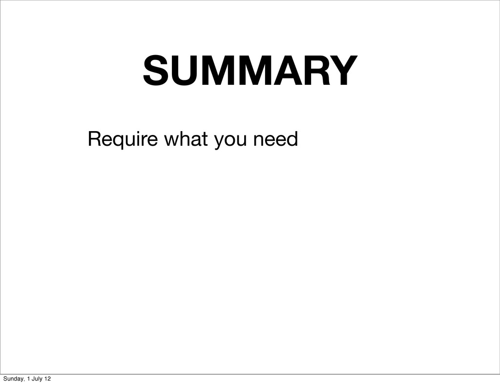 SUMMARY Require what you need Sunday, 1 July 12
