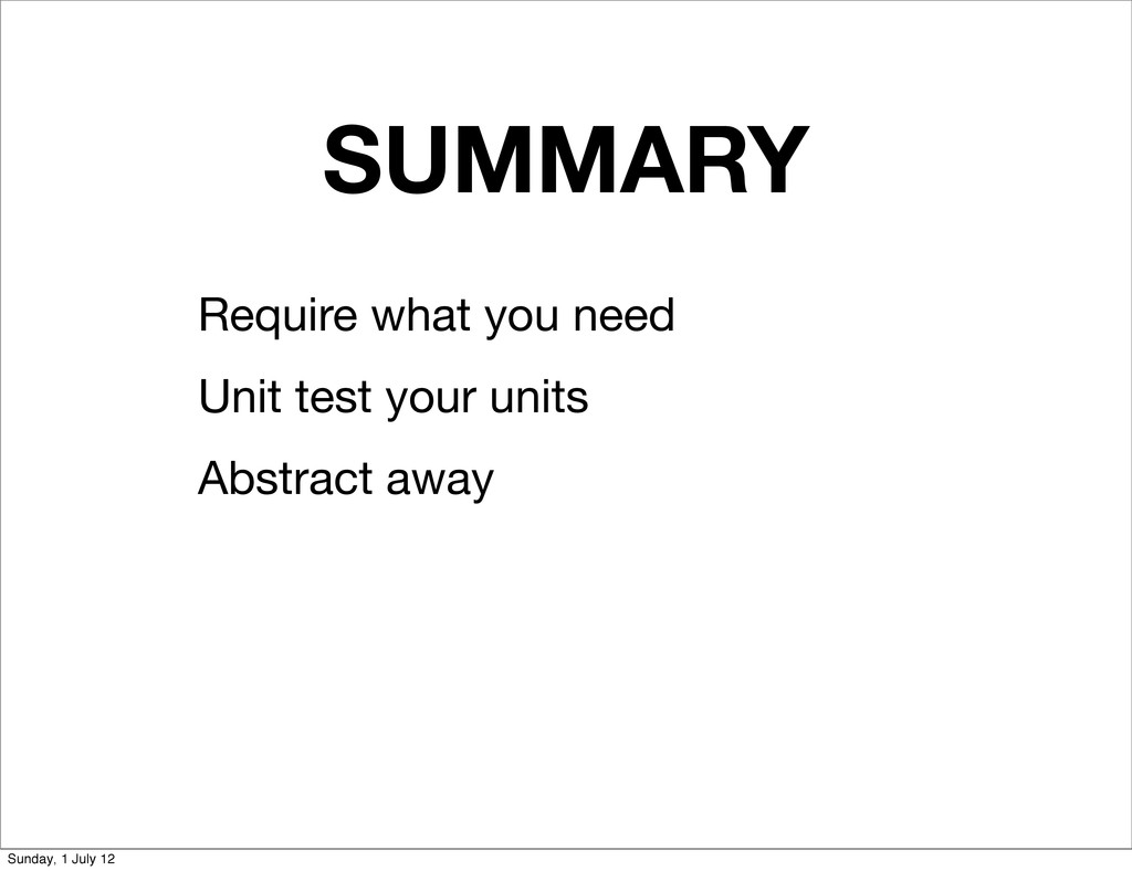 SUMMARY Require what you need Unit test your un...