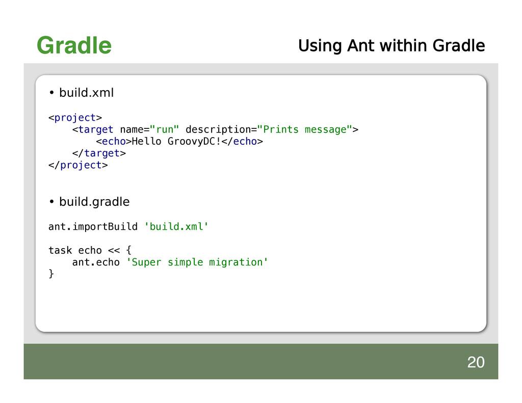 Gradle Using Ant within Gradle • build.xml <pro...
