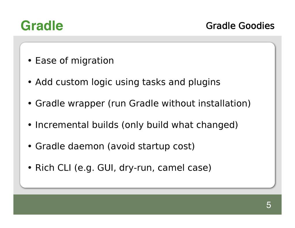 Gradle • Ease of migration • Add custom logic u...