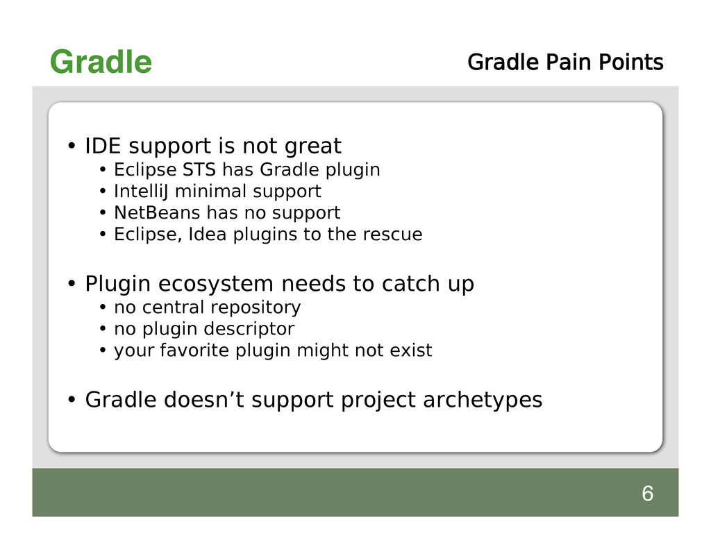 Gradle • IDE support is not great • Eclipse STS...