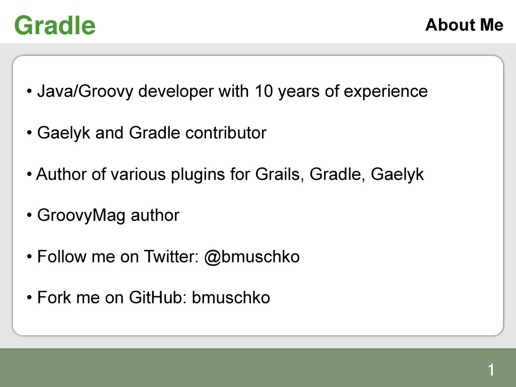 Gradle! • Java/Groovy developer with 10 years ...