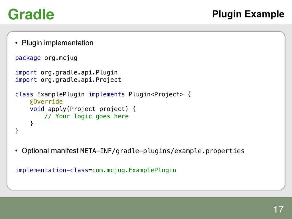 Gradle! Plugin Example • Plugin implementation...