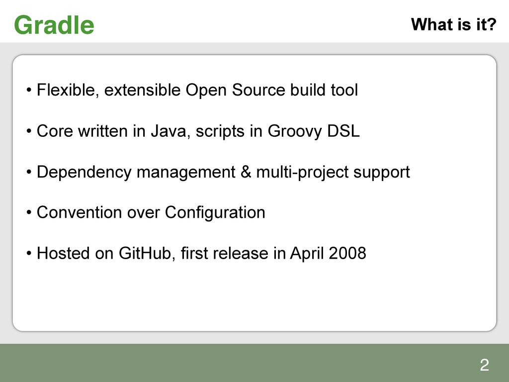 Gradle! • Flexible, extensible Open Source bui...