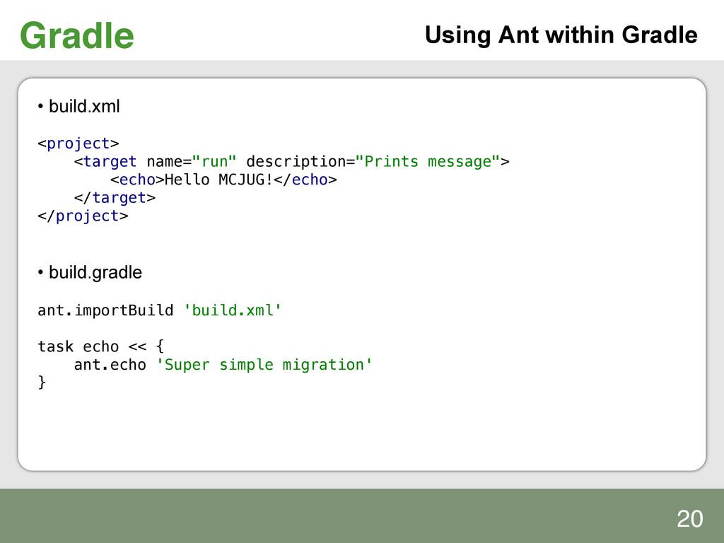 Gradle! Using Ant within Gradle • build.xml ! ...
