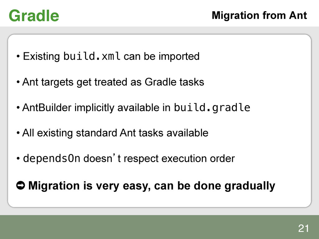 Gradle! Migration from Ant • Existing build.xm...