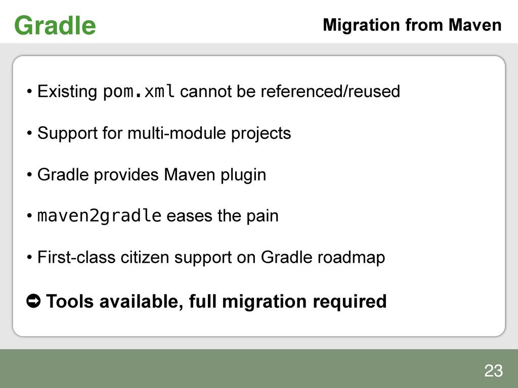 Gradle! Migration from Maven • Existing pom.xm...