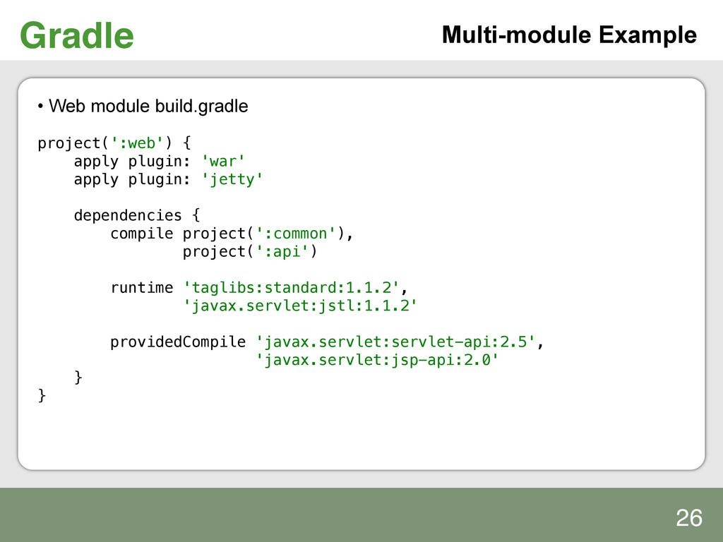 Gradle! Multi-module Example • Web module buil...