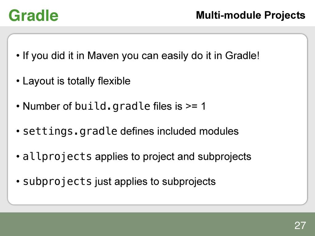 Gradle! Multi-module Projects • If you did it ...
