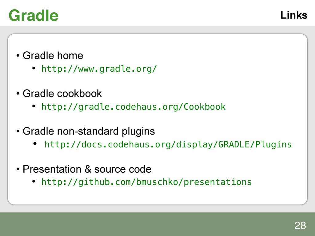 Gradle! Links • Gradle home • http://www.grad...
