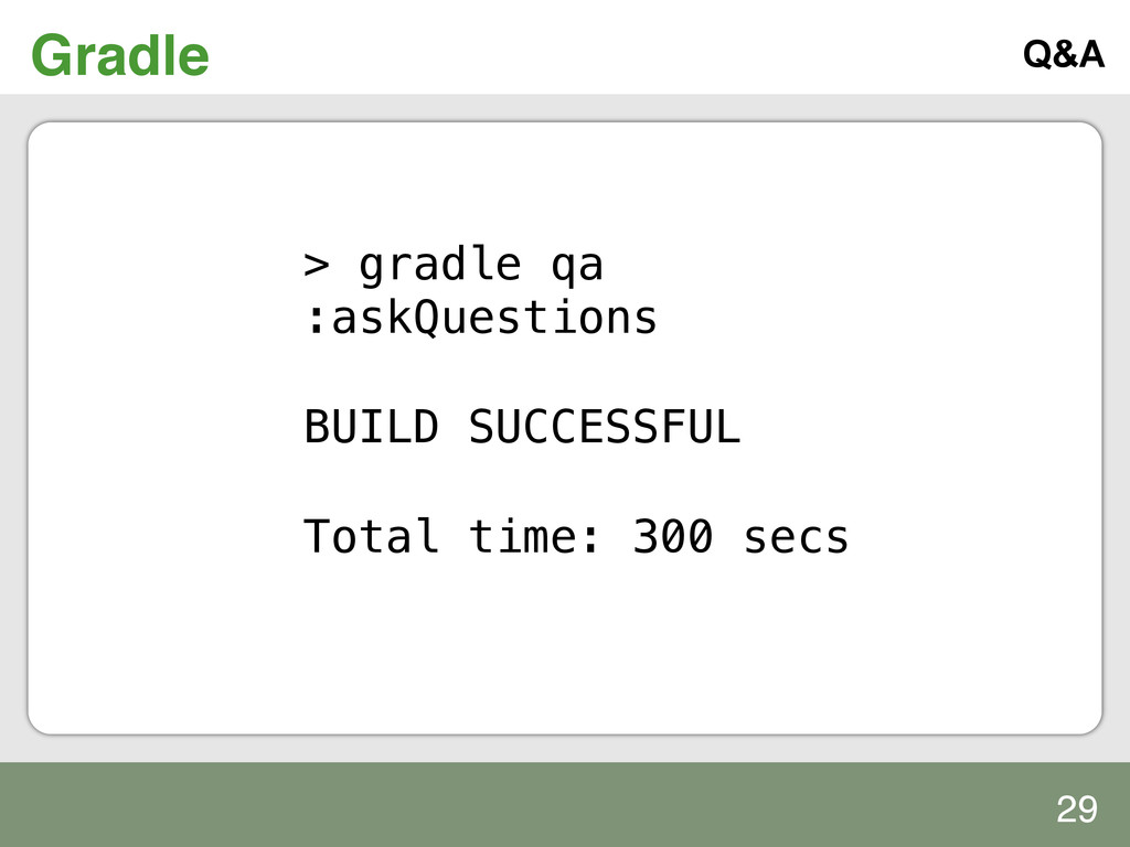 Gradle! Q&A > gradle qa! :askQuestions ! ! BUIL...