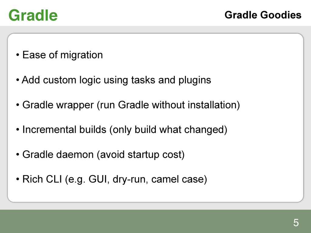 Gradle! • Ease of migration • Add custom logi...