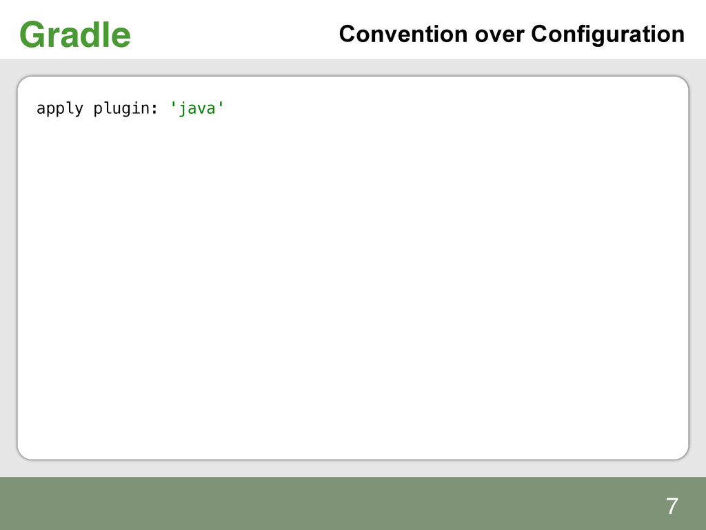 Gradle! apply plugin: 'java' Convention over Co...