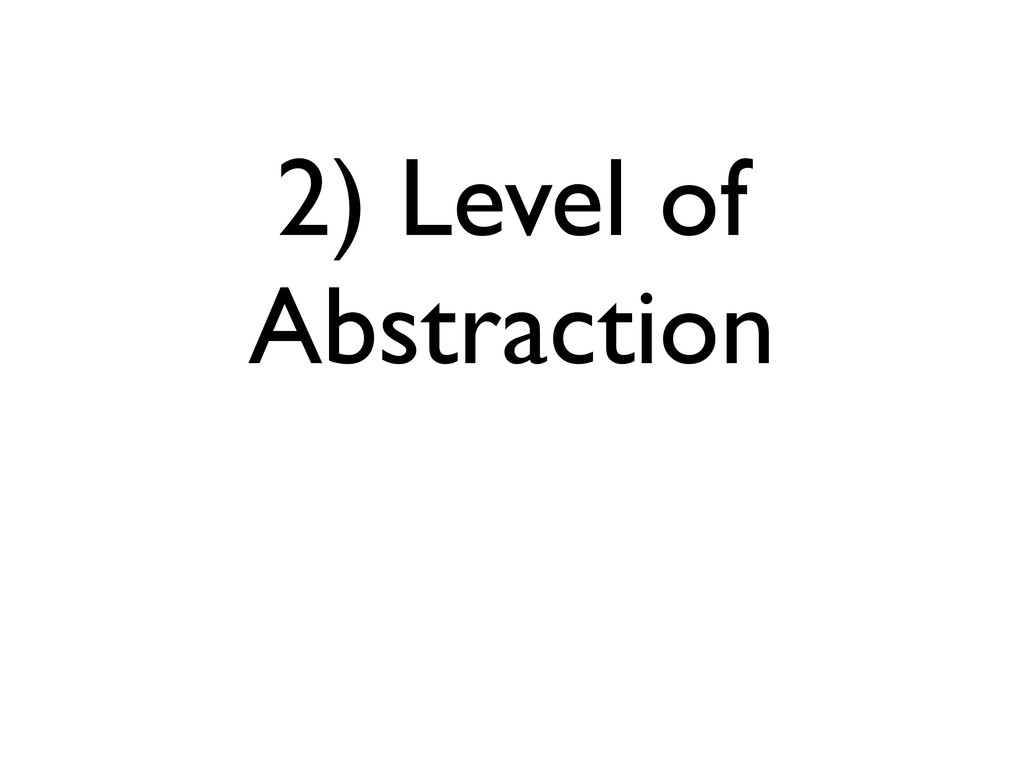 2) Level of Abstraction