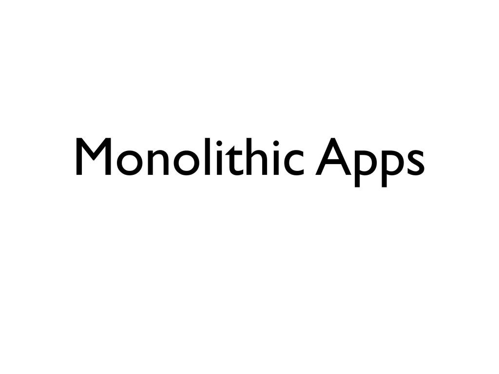 Monolithic Apps