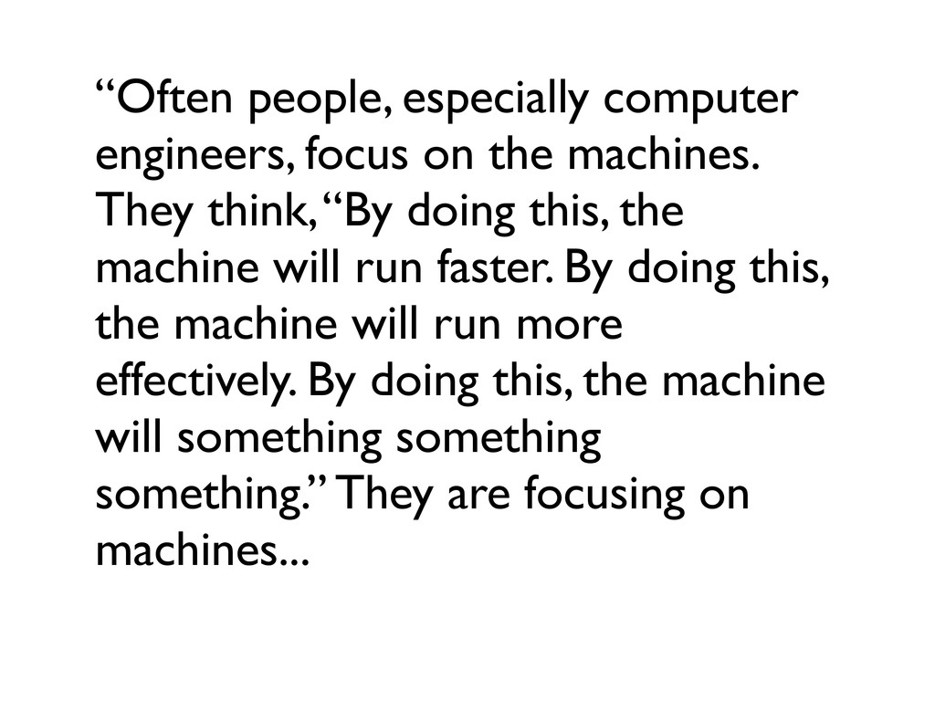 """Often people, especially computer engineers, f..."