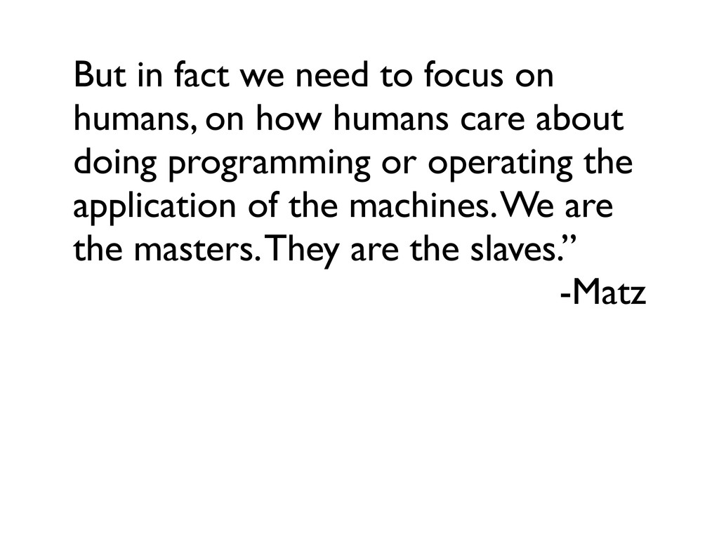 But in fact we need to focus on humans, on how ...
