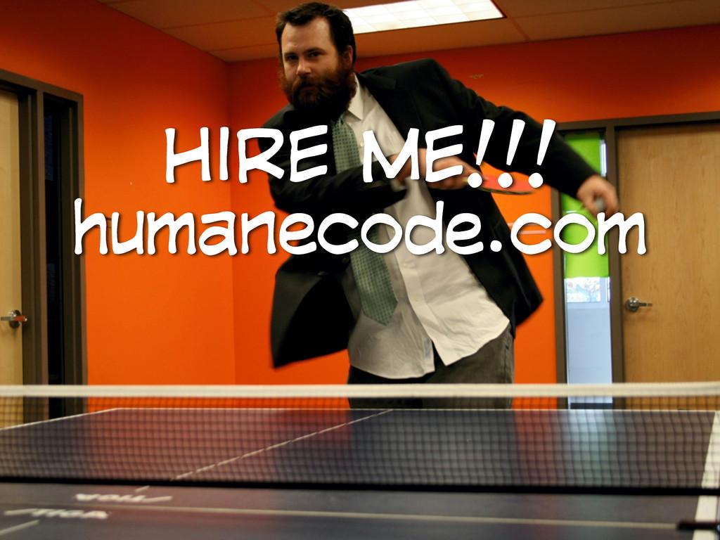 HIRE ME!!! humanecode.com