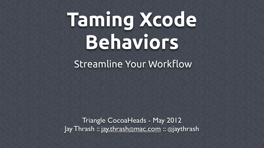 Taming Xcode Behaviors Triangle CocoaHeads - Ma...