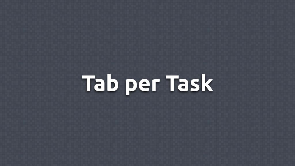 Tab per Task