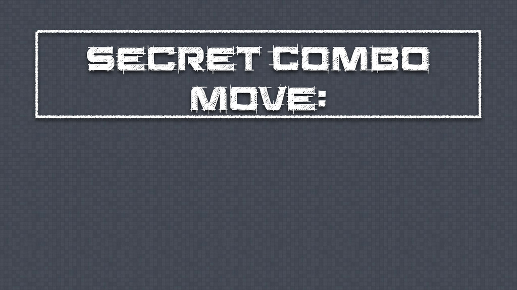 Secret Combo Move: