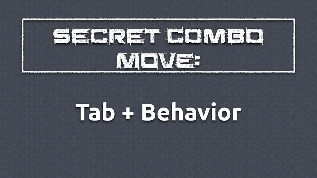 Secret Combo Move: Tab + Behavior