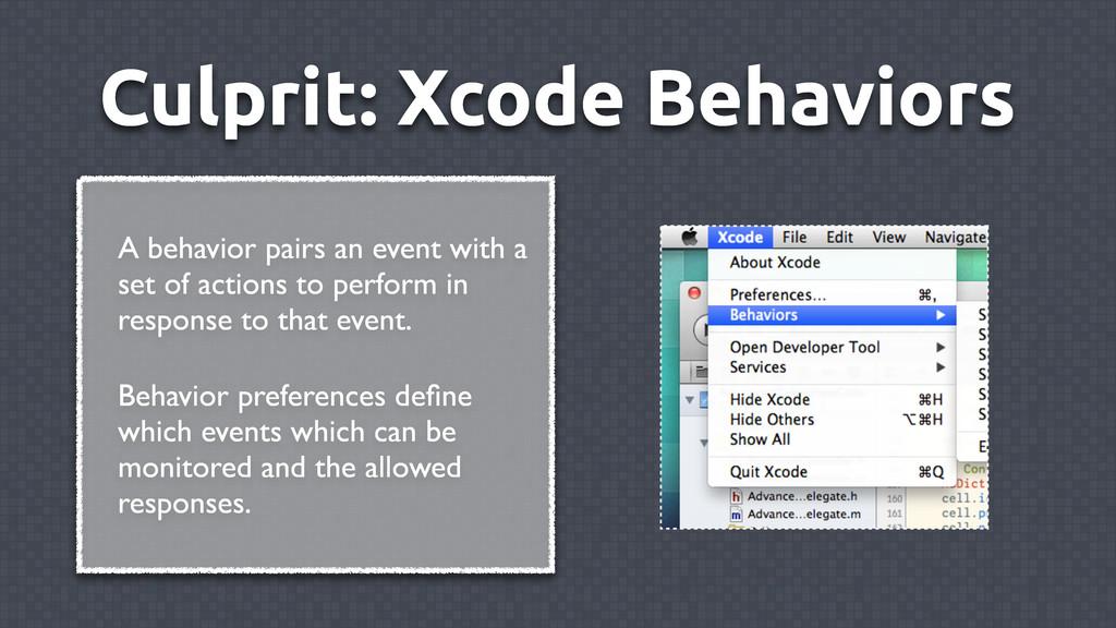Culprit: Xcode Behaviors A behavior pairs an ev...