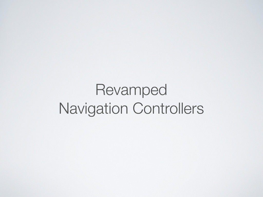 Revamped Navigation Controllers