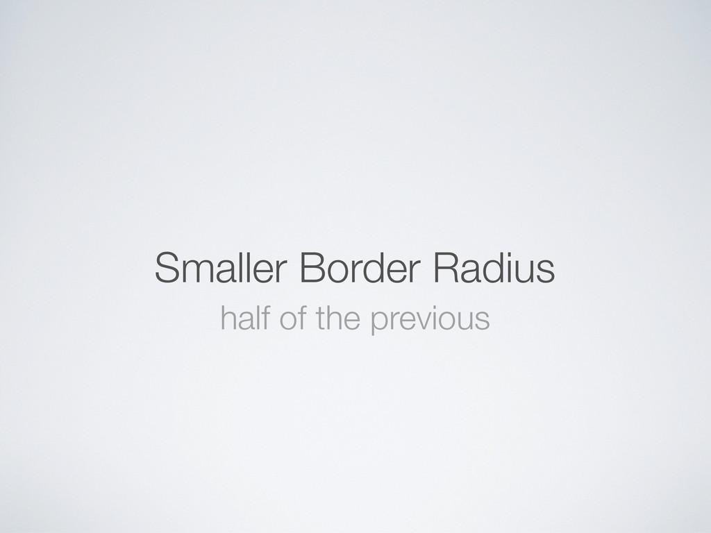 Smaller Border Radius half of the previous
