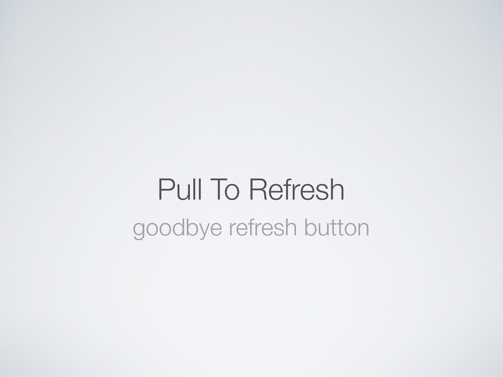 Pull To Refresh goodbye refresh button